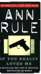 If You Really Loved Me (True Crime Files) - Ann Rule