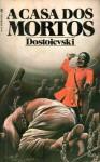 A Casa dos Mortos - Fyodor Dostoyevsky, Fernanda Pinto Rodrigues