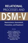 Relational Processes and DSM-V: Neuroscience, Assessment, Prevention, and Treatment - Steven R.H. Beach, Marianne Z. Wamboldt, Nadine J. Kaslow, Richard E. Heyman, Michael B. First, Lynn Underwood, David Reiss