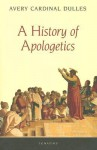 A History of Apologetics - Avery Dulles, Timothy George