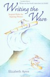 Writing the Wave: Inspired Rides for Aspiring Writers - Elizabeth Ayres