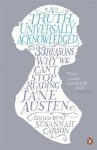 A Truth Universally Acknowledged: 33 Reasons Why We Can't Stop Reading Jane Austen - Susannah Carson