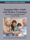 Engaging Older Adults with Modern Technology: Internet Use and Information Access Needs - Robert Zheng, Robert Hill