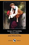 Songs of Friendship (Illustrated Edition) (Dodo Press) - James Riley