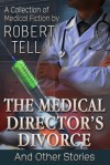 The Medical Director's Divorce and Other Stories - Robert Tell