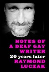Notes of a Deaf Gay Writer: 20 Years Later - Raymond Luczak