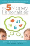 The 5 Money Personalities: Speaking the Same Love and Money Language - Scott Palmer, Bethany Palmer