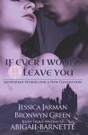 If Ever I Would Leave You: Arthurian stories for a new generation - Jenny Trout, Jessica Jarman, Bronwyn Green, Abigail Barnette