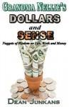 Grandma Nellie's Dollars and Sense: Nuggets of Wisdom on Life, Work and Money - Dean A. Junkans, Rebecca Kanner