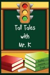 Tall Tales with Mr. K - Kathy Sattem Rygg