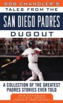 Bob Chandler's Tales from the San Diego Padres Dugout: A Collection of the Greatest Padres Stories Ever Told (Tales from the Team) - Bob Chandler, Bill Swank, Jerry Coleman
