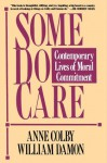 Some Do Care: Contemporary Lives of Moral Commitment - William Damon, Anne Colby