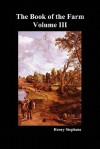 The Book of the Farm. Volume III. (Softcover) - Henry Stephens