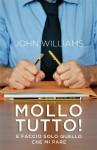 Mollo tutto! E faccio solo quello che mi pare (Narrativa) (Italian Edition) - John Williams, C. Lionetti