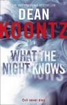 What The Night Knows. Dean Koontz - Dean Koontz
