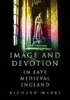 Image And Devotion In Late Medieval England - Richard Marks