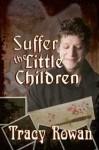 Suffer the Little Children - Tracy Rowan
