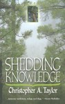 Shedding Knowledge - Christopher A. Taylor