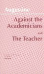 Against the Academicians/The Teacher - Augustine of Hippo, Peter King