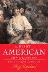 The First American Revolution: Before Lexington and Concord - Ray Raphael