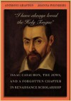 """I have always loved the Holy Tongue"": Isaac Casaubon, the Jews, and a Forgotten Chapter in Renaissance Scholarship (Carl Newell Jackson Lectures) - Anthony Grafton"