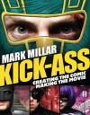 Kick-Ass: Creating the Comic, Making the Movie - Mark Millar, Jane Goldman, John Romita Jr., Matthew Vaughn