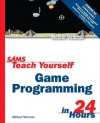 Sams Teach Yourself Game Programming in 24 Hours - Michael Morrison