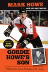 Gordie Howe's Son: A Hall of Fame Life in the Shadow of Mr. Hockey - Mark Howe, Jay Greenberg, Wayne Gretzky