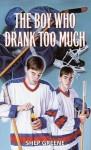 The Boy Who Drank Too Much - Shep Greene