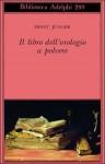 Il libro dell'orologio a polvere - Ernst Jünger, Alvise La Rocca, Giancarlo Russo