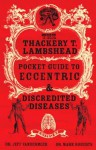 The Thackery T. Lambshead Pocket Guide To Eccentric And Discredited Diseases - Mark Roberts, Alan M. Clark