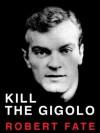 Kill The Gigolo - Robert Fate