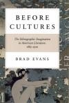 Before Cultures: The Ethnographic Imagination in American Literature, 1865-1920 - Brad Evans