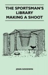 The Sportsman's Library - Making a Shoot - John Goodwin