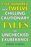 Five Hundred and Twelve Chilling Cautionary Tales of Unchecked Exuberance - Soren Narnia