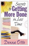 Secrets to Getting More Done in Less Time - Donna Otto