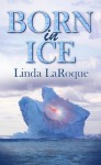 Born in Ice - Linda LaRoque