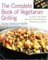 The Complete Book of Vegetarian Grillling: Over 150 Easy and Tasty Recipes you Can Grill Indoors and Out - Susan Geiskopf-Hadler, Susan Geiskopf-Hadler