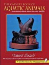 The Carver's Book of Aquatic Animals: Surface Anatomy, Behavior, Patterns and Carving Techniques - Howard Suzuki, Douglas Congdon-Martin