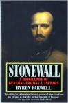 Stonewall: A Biography of General Thomas J. Jackson - Byron Farwell