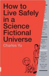 How to Live Safely in a Science Fictional Universe: A Novel - Charles Yu