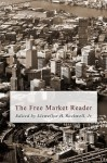 The Free Market Reader (LvMI) - Von Mises, Ludwig, William Peterson, Lawrence Reed, Walter Block, Ron Paul, Hans-Hermann Hoppe, Richard Ebeling, Rockwell Jr., Llewellyn H.