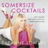Somersize Cocktails: 30 Sexy Libations from Cool Classics to Unique Concoctions to Stir Up Any Occasion - Suzanne Somers