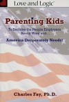 Parenting Kids: To Become the People Employers Really Want And... America Desperately Needs! - Charles Fay