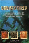 Undiscovered: The Fascinating World of Undiscovered Places, Graves, Wrecks and Treasure - Ian Wilson