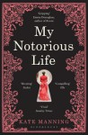 My Notorious Life - Kate Manning