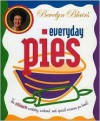 Bevelyn Blair's Everyday Pies: The Ultimate Workday, Weekend, and Special Occasion Pie Book - Bevelyn Blair