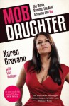 Mob Daughter: The Mafia, Sammy 'The Bull' Gravano and Me! - Karen Gravano
