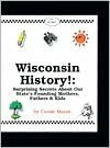 Wisconsin History!: Surprising Secrets About Our State's Founding Mothers, Fathers & Kids! (Carole Marsh Wisconsin Books) - Carole Marsh