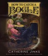 How to Catch a Bogle - Catherine Jinks